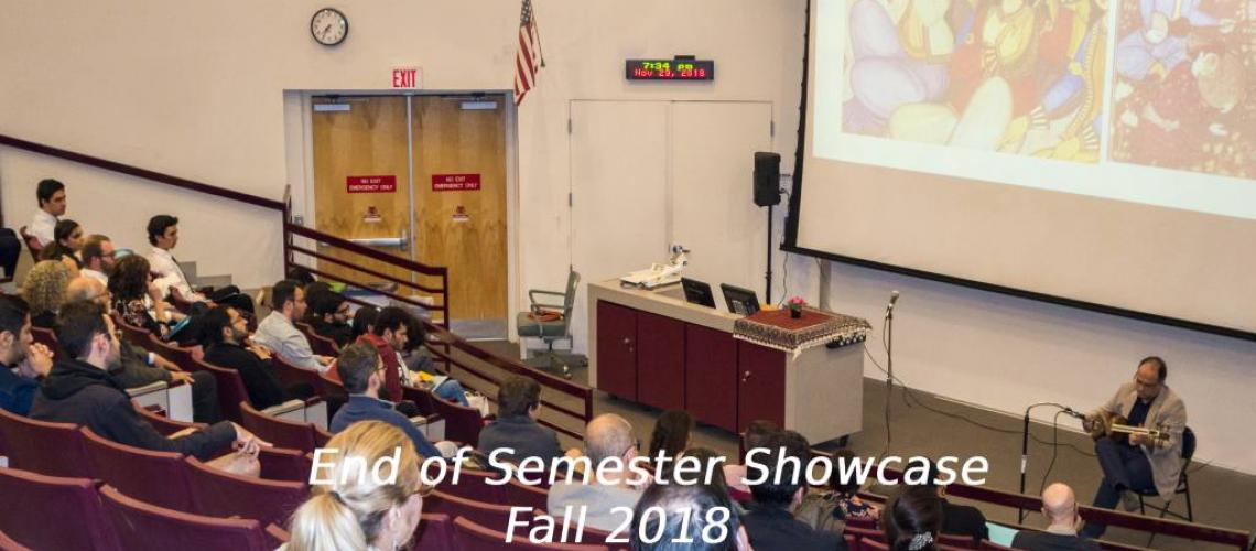 End of Semester Showcase Fall 2018